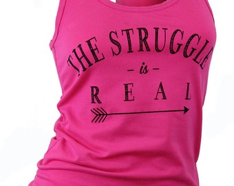 The struggle is real. tank top. tank workout. racerback tank. womens graphic tees. yoga shirt. gym shirt. running shirt. funny tshirts.