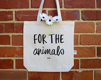 For The Animals! 100% Handmade, Screen printed Tote Bag, Hand Drawn Typography, Hand Sewn, Vegan, Vegetarian, Positive Message, Animal Lover