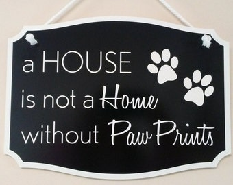 a House is not a Home without Paw Prints Hanging Sign