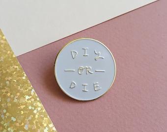 DIY or DIE Enamel Pin