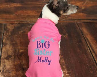 Personalized Big Sister Dog Shirt - Soon to Be Big Sister Dog Shirt - Pregnancy Announcement Sister Pet Shirt - Baby Announcement Dog Tee