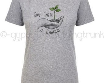 Earth Day Shirt - Save the Earth - Mother Earth - Climate Change Shirt - Environmental Shirt - Protect the Planet - Give Earth A Chance