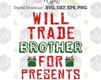 Will Trade Brother For Presents SVG, Christmas svg, Christmas shirt svg, Boy svg, INSTANT DOWNLOAD for cutting machines - svg, png, dxf, eps
