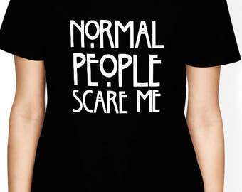 Normal people scare me shirt, Normal people scare me tshirt, Funny quote t shirts, instagram shirts, Tumblr shirt, fashion top, Gift for Her