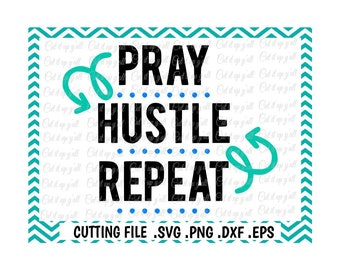 Pray Hustle Repeat  Svg-Dxf-Png-Eps-Fcm, Cutting Files For Silhouette Cameo/ Cricut, SVG Download.