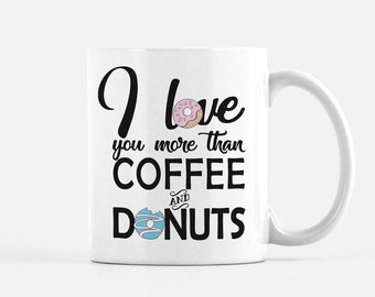 valentines gift for her, Funny Coffee mug, gift for girlfriend, for wife, for mom, coffee, donuts, cup, gift, kitchen decor, anniversary