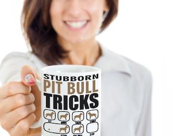 Stubborn Pit Bull Tricks Mug   Dog lovers gift idea   Pit Bull Mug   Funny Pit Bull Mug
