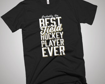 The Best Field Hockey Player Ever T-Shirt