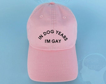 In Dog Years I'm Gay Dad Hat Embroidered Baseball Cap Low Profile Custom Strap Back Unisex Adjustable Cotton Baseball Pink Hat