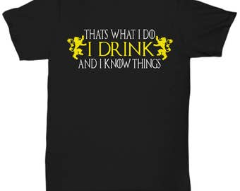 Thats What I Do - I Drink And I Know Things Shirt v2  , Game of Thrones