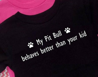My Pit bull behaves better than your kid, Pitbull shirt,  adult tshirt, fandom, colors Pink Grey Black White
