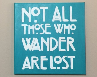 Not All Those Who Wander Are Lost - Hand Painted Canvas 12 x 12