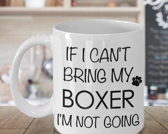 If I Can't Bring My Boxer I'm Not Going Funny Boxer Coffee Mug Cute Boxer Gift