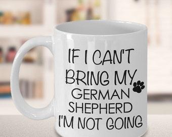 German Shepherd Gifts German Shepherd Mug - If I Can't Bring My German Shepherd I'm Not Going Mug Funny Dog Coffee Mug Ceramic Tea Cup