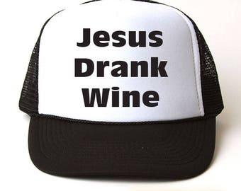 Jesus Drank Wine Trucker Hat