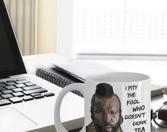 "Mr. T. I Pity The Fool ""Funny Mr Tea Mugs"" Who Doesn't Drink Tea - Funny Tea Gift For Tea Lovers"