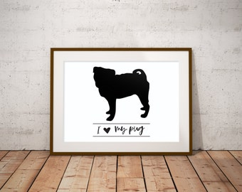 I Love My Pug / Instant Digital Print / I Love My Dog / Wall Art / Dog Lovers Print / 4 sizes included: 16x20, 11x14, 8x10, 5x7