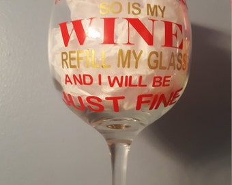Rose are red so is my wine refill my glass I'll be just fine * Wine glass*