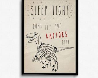 Sleep Tight, Don't Let The Raptors Bite Print