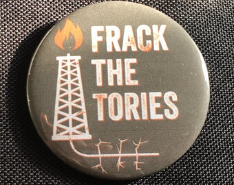 Frack the Tories 58mm pin button badge