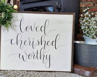 Loved, cherished, worthy wood sign.