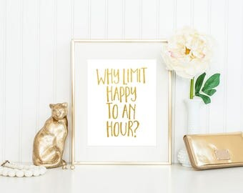 Why Limit Happy to an Hour Print / Bar Decor / Happy Print / Cocktail Wall Art / Bar Print / Bar Art / Gold Foil Print / Up to 13x19