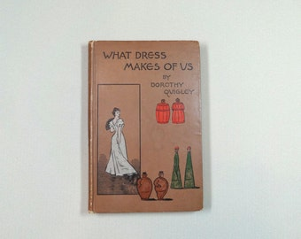 What Dress Makes of Us by Dorothy Quigley. Dutton 1897, 1st ed. Fashion critique and satire book. Illustrated by Alice Blakeslee