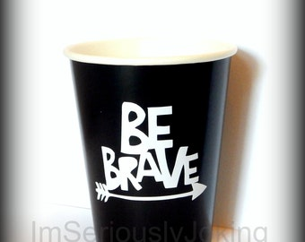 Be Brave cups-Tribe theme party-brave warrior-hipster cups-Little Man Party-Little Man-Brave little warrior- baby Shower-Onesie-baby costume