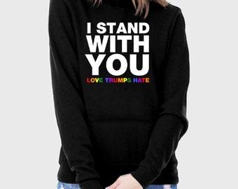 I Stand With You Hoodie Sweatshirt | Hillary Clinton Shirt | Love Trumps Hate Shirt | LGBTQ Gay Lesbian Rainbow Love is Love | Helvetica