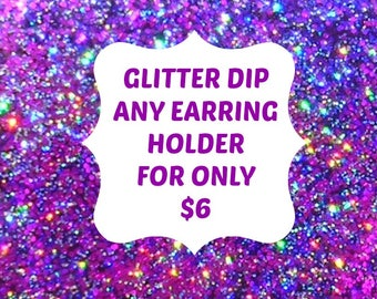 ADD ON ONLY Glitter Dip any Earring Holder