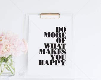 Do More Of What Makes You Happy ||  inspirational print, typography print, black and white art, makes you happy, minimalist art, happy quote