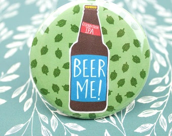 Funny Give Me A Beer Pin back Button - Craft Beer Button - Fridge Magnet - Beer Magnet - Funny Magnet - Funny Pin Back Button - IPA Beer