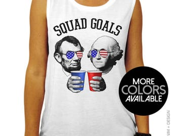 4th of July Shirt - American Flag Squad Goals Lincoln and Washington Muscle Tee - Women's Fourth of July Shirt, Patriotic USA Shirt, Merica