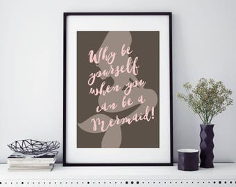 Mermaid Print // Mermaid Gift // Pink and Slate Calligraphy Quote //  Why be yourself when you can be a mermaid