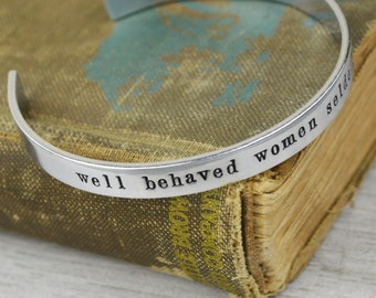 Well Behaved Women Seldom Make History Aluminum Brass or Copper Cuff Bracelet - Inspirational Handstamped Jewelry
