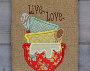 Kitchen Towel Applique Design Live, Love, & Lick the Spoon Mixing Bowls
