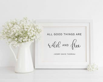 All Good Things Are Wild and Free Sign, All Good Things Are Wild and Free Printable Henry David Thoreau, Calligraphy print, Instant Download