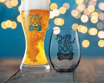 Pretty Rad Dog Dad, Funny Father Gift, Funny Dad Present, New Dog Father, Drinking Glass for Dad, Dad Wine Glass, Dad Beer Glass, Guy Gift