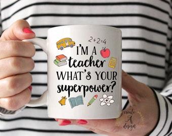 I'm a Teacher What's Your Superpower - Teacher Mug, Teacher Gift, Gift for Teacher, Graduation Gift, Coffee Mug, Funny Teacher Gift, Grad