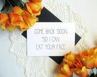 Funny Miss You Card - Come Back Soon So I Can Eat Your Face - Love Long Distance Relationship Card - Valentine's Day