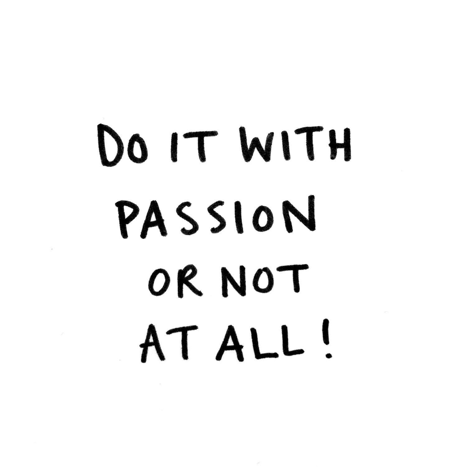 Do it with passion or not at all!