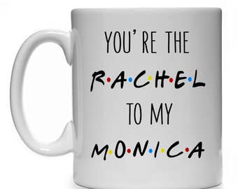 New FRIENDS 11 oz Mug, You're The Rachel To My Monica Gift cup present