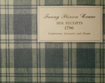 Fanny Pierson Crane Her Receipts 1796 Confections, Savouries and Drams. Paperback 1974. Historical Cookbook