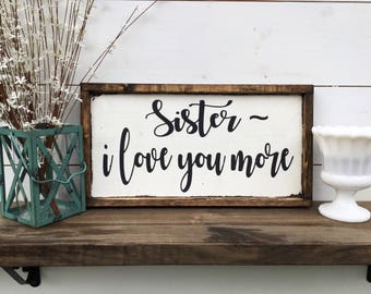 I love you more sign sister sign sibling sign love you more sign