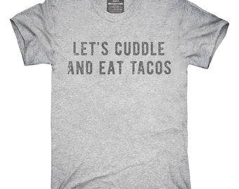 Let's Cuddle and Eat Tacos T-Shirt, Hoodie, Tank Top, Gifts