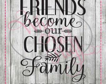 Friends become our Chosen Family SVG,  DIY jpg png dxf eps files, cutting file, gift Unique saying quote friend family birthday  present