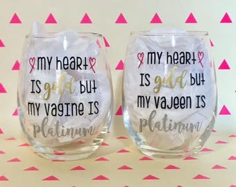 My Heart is Gold, But my Vajeen / Vagine is Platinum - Funny Bachelor Themed Stemless Wine Glass - Nick Viall Bachelor