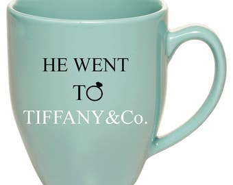 Coffee Mug, He went to Tiffany & Co. Mug, Bride-to-be, Gift Idea