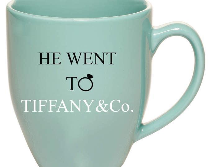 Coffee Mug, He went to Tiffany & Co. Mug, Bride-to-be, Gift Idea