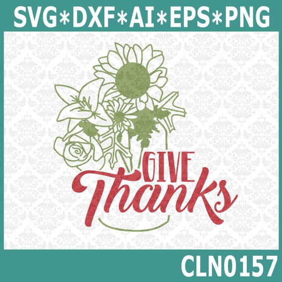 CLN0157  Give Thanks Sunflower Jar Leaves Rose Thanksgiving SVG DXF Ai Eps PNG Vector Instant Download Commercial Cut File Cricut Silhouette